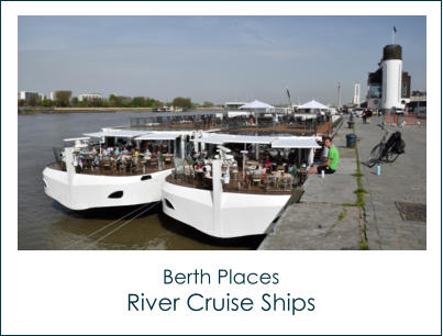 Berth Places River Cruise Ships